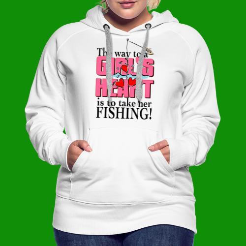Fishing - Way to a Girl's Heart - Women's Premium Hoodie