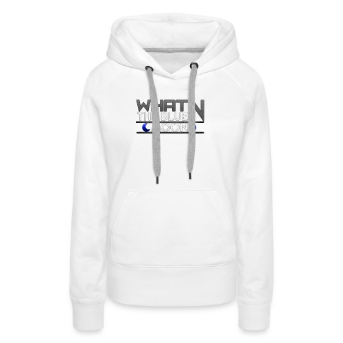 What in the BLUE MOON T-Shirt - Women's Premium Hoodie