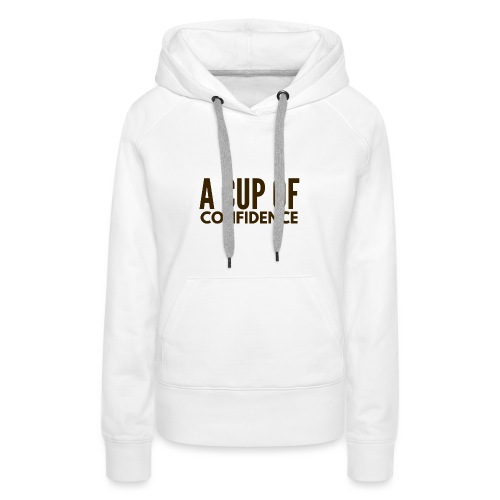 A Cup Of Confidence - Women's Premium Hoodie