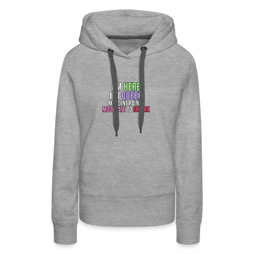 I'm Here, I'm Queer, my joint paint is moderate... - Women's Premium Hoodie