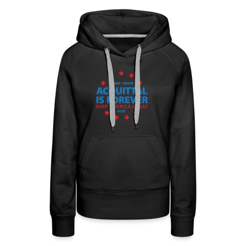 Acquittal Is Forever Trump 2020 - Women's Premium Hoodie