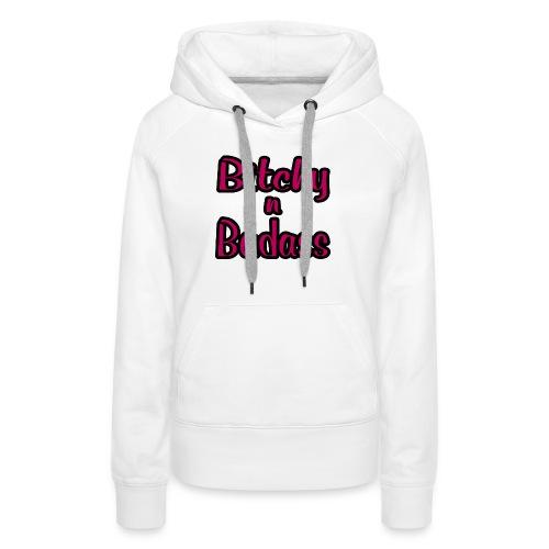 Bitchy N Badass - Women's Premium Hoodie