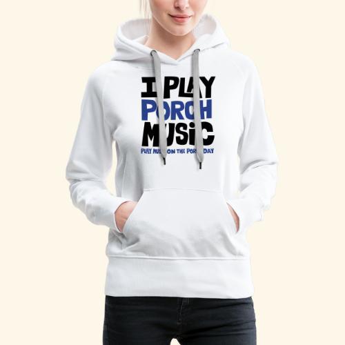 I PLAY PORCH MUSIC - Women's Premium Hoodie