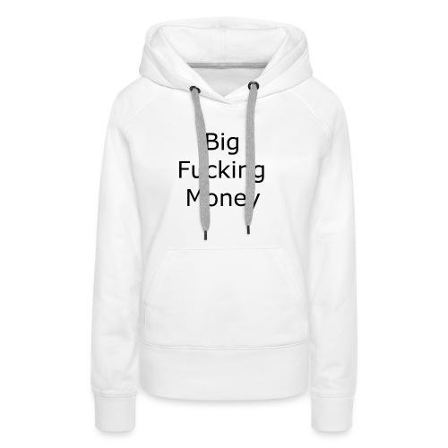 Big Fucking Money - Women's Premium Hoodie