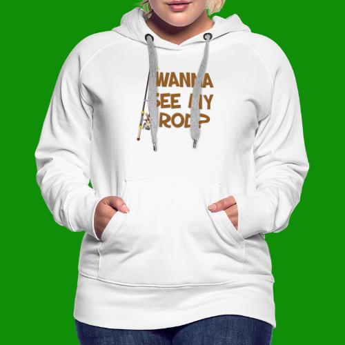 Wanna See My Rod? - Women's Premium Hoodie