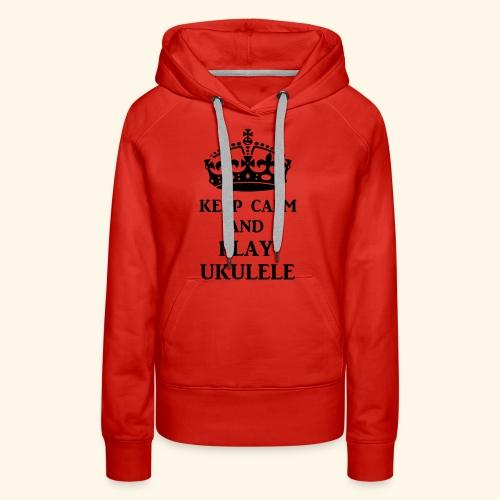 keep calm play ukulele bl - Women's Premium Hoodie