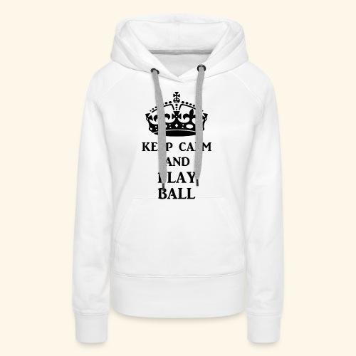 keep calm play ball blk - Women's Premium Hoodie