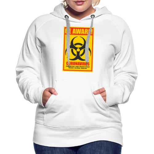 Be aware! Coronavirus biohazard warning sign - Women's Premium Hoodie