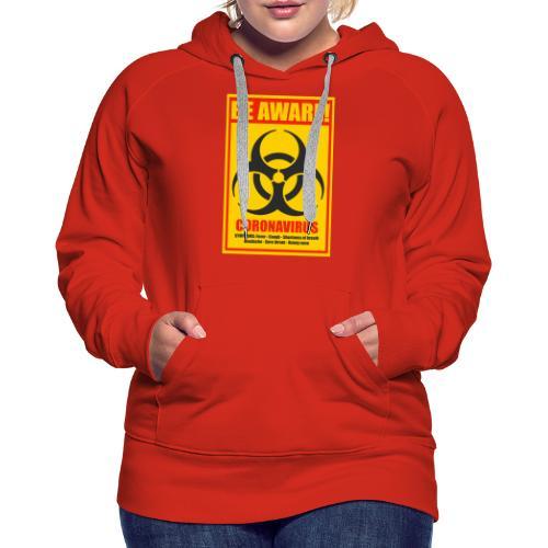 Be aware! Coronavirus biohazard warning sign - Women's Premium Hoodie
