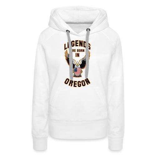 Legends are born in Oregon - Women's Premium Hoodie