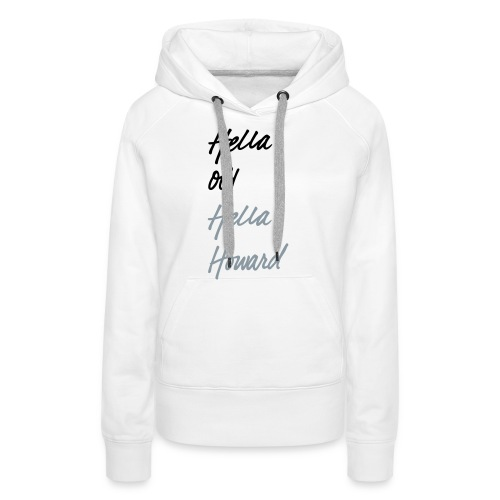 Hella Old. Hella Howard. - Women's Premium Hoodie