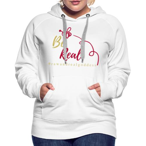 Be Real with Raw & Real Goddess - Women's Premium Hoodie