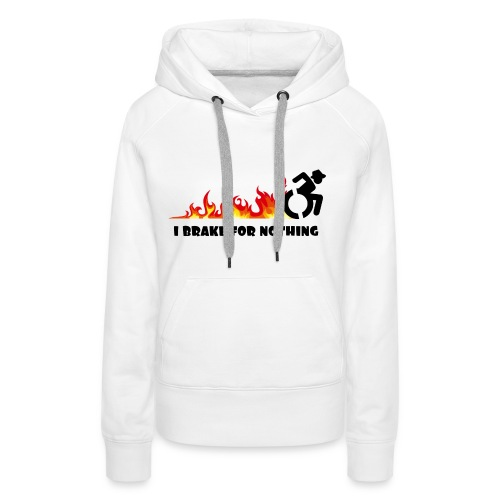 I brake for nothing with my wheelchair - Women's Premium Hoodie