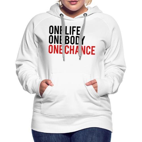 One Life One Body One Chance - Women's Premium Hoodie