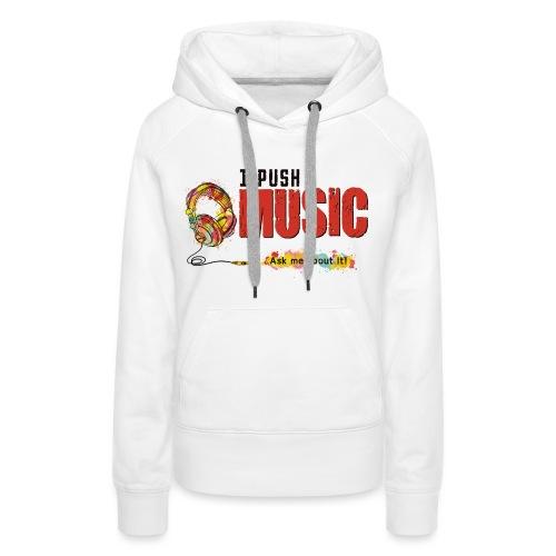 I Push Music Front - Women's Premium Hoodie