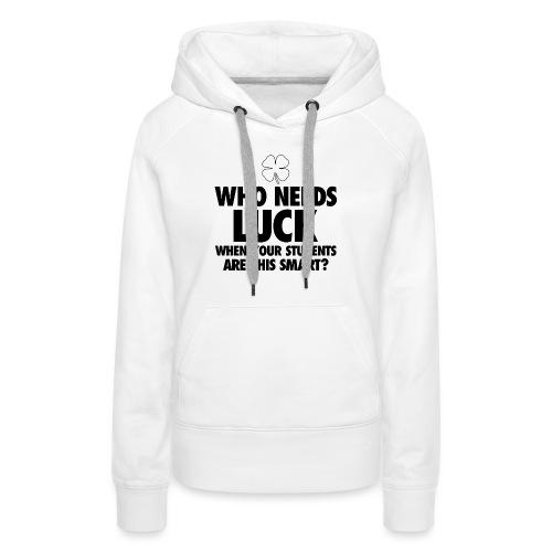 Who Needs Luck? Women's T-Shirts - Women's Premium Hoodie