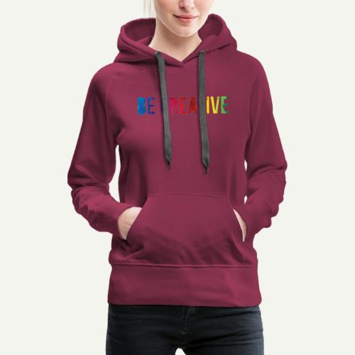 be creative - Women's Premium Hoodie