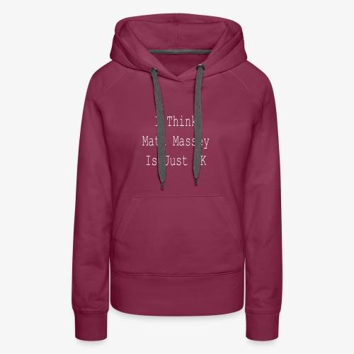 Matt Massey Just Ok T Shirt - Women's Premium Hoodie