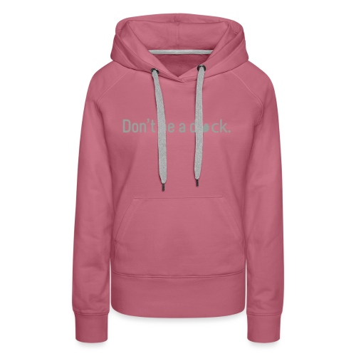 Don't Be a Duck - Women's Premium Hoodie
