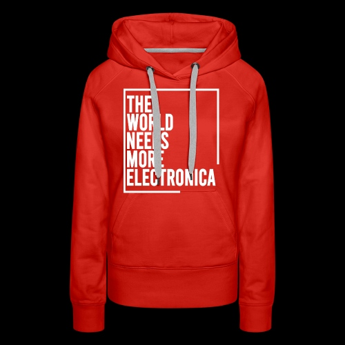 The World Needs More Electronica - Women's Premium Hoodie