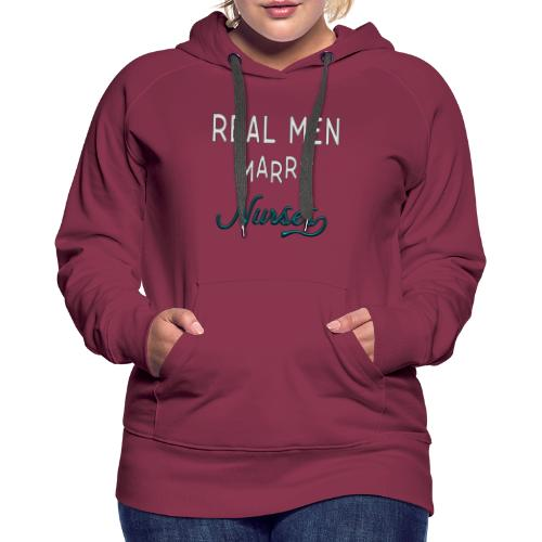 Real Men Marry Nurses - Women's Premium Hoodie