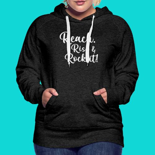 reach rise and rock it - Women's Premium Hoodie
