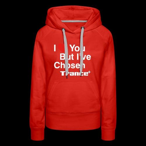 I Love You.. But I've Chosen Trance - Women's Premium Hoodie
