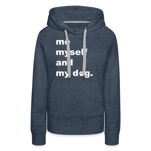 Me Myself And My Dog - Women's Premium Hoodie