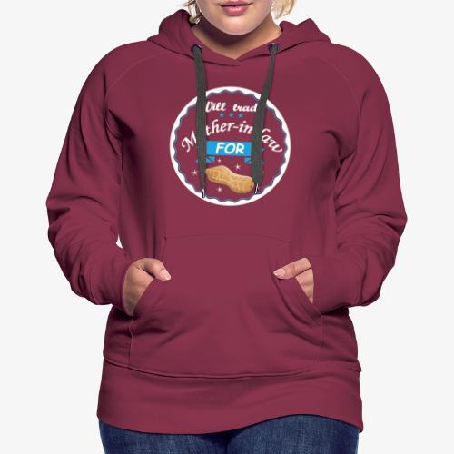 Trade Mother in law for peanut ! - Women's Premium Hoodie