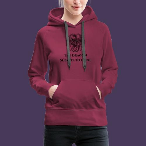 The dragon submits to none black - Women's Premium Hoodie