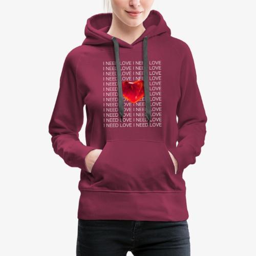 I Need Love - Women's Premium Hoodie