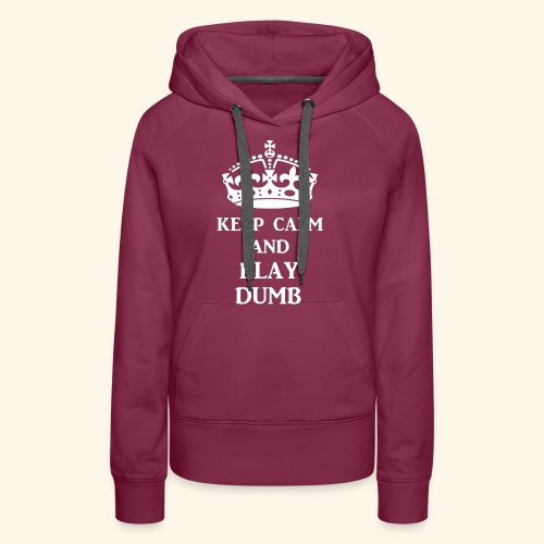 keep calm play dumb wht - Women's Premium Hoodie