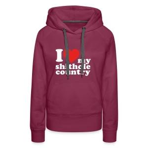 I love my shithole country - We are proud! - Women's Premium Hoodie