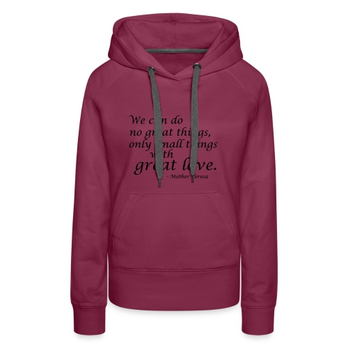 SmallThingsWithGreatLove quote - Women's Premium Hoodie
