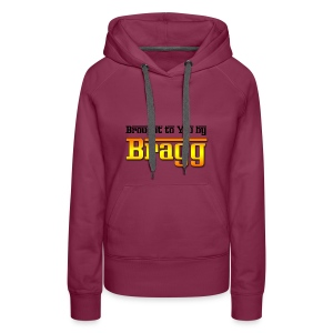 Brought to You by Bragg Logo with Black Text - Women's Premium Hoodie