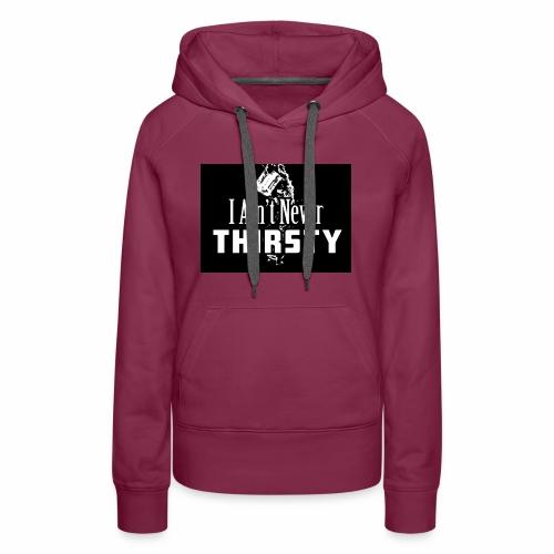 Never Thristy - Women's Premium Hoodie