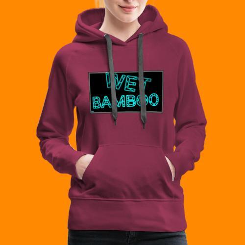WET BAMBOO GLOWIEEE SHIRT - Women's Premium Hoodie