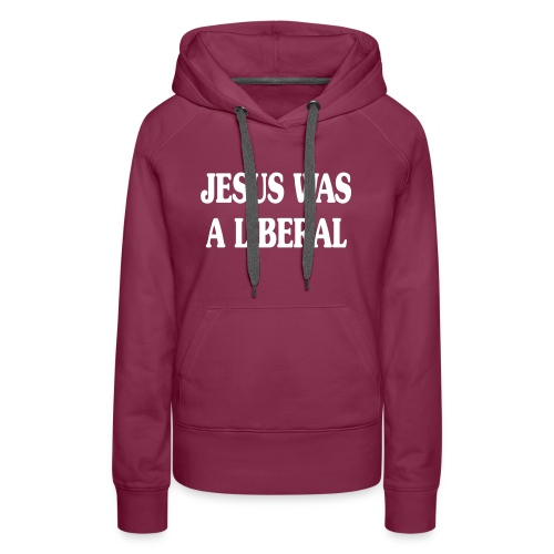 Jesus_Was_a_Liberal_WHITE - Women's Premium Hoodie