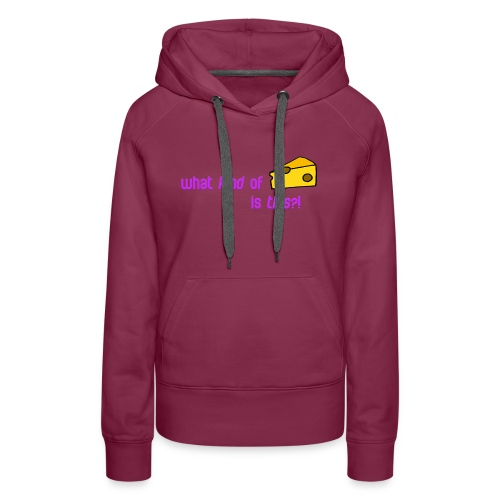What kind of CHEESE is this? - Women's Premium Hoodie