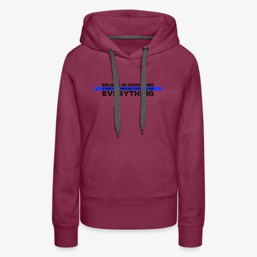 Believe In Something - Women's Premium Hoodie