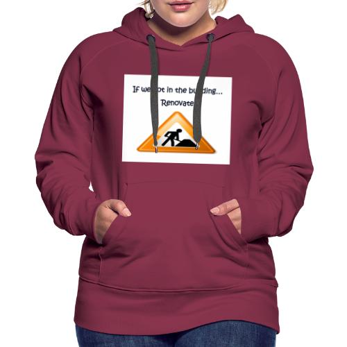 If we not in the building - Women's Premium Hoodie