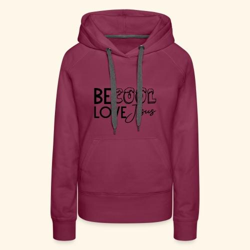 Be Cool, Love Jesus - Women's Premium Hoodie