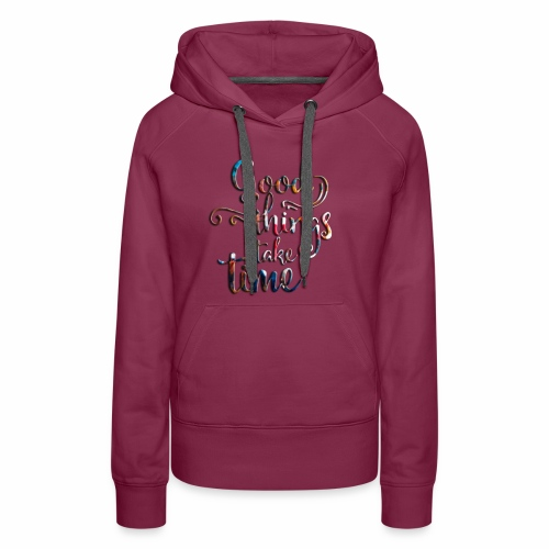 good things take time - Women's Premium Hoodie