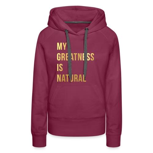 My Greatness is Natural - Women's Premium Hoodie