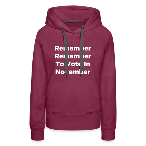 Remember Remember To Vote In November - Women's Premium Hoodie