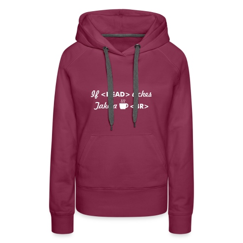 Developer T shirt : If head aches take break - Women's Premium Hoodie