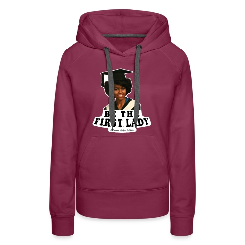 Be The F.I.R.S.T. Lady! - Women's Premium Hoodie