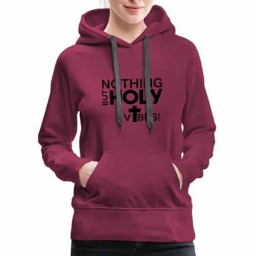 Nothing But HOLY VIBES - Women's Premium Hoodie