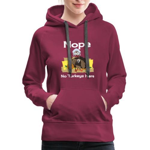 Funny Thanksgiving Turkey Novelty Gift T-Shirt - Women's Premium Hoodie