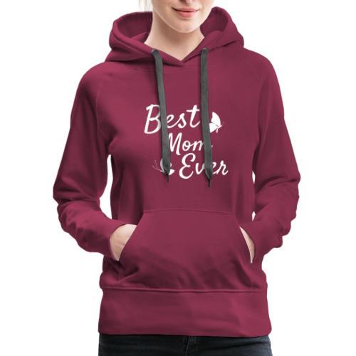 Cute Best Mom Ever Gift Tee Shirt - Women's Premium Hoodie